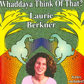 WHADDAYA THINK OF THAT BY BERKNER,LAURIE (CD)